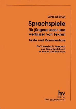 Sprachspiele für jüngere Leser und Verfasser von Texten von Ulrich,  Winfried