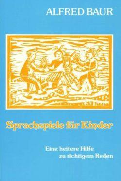 Sprachspiele für Kinder von Baur,  Alfred