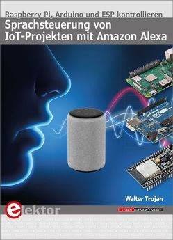 Sprachsteuerung von IoT-Projekten mit Amazon Alexa von Trojan,  Walter
