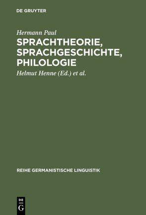 Sprachtheorie, Sprachgeschichte, Philologie von Henne,  Helmut, Kilian,  Jörg, Paul,  Hermann
