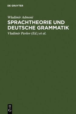 Sprachtheorie und deutsche Grammatik von Admoni,  Wladimir, Arssenjeva,  Margarete G., Pavlov,  Vladimir, Pavlova,  Anna, Reichmann,  Oskar