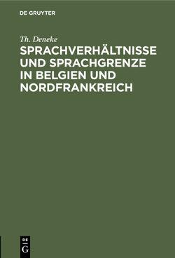 Sprachverhältnisse und Sprachgrenze in Belgien und Nordfrankreich von Deneke,  Th.