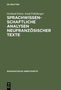 Sprachwissenschaftliche Analysen neufranzösischer Texte von Ernst,  Gerhard, Felixberger,  Josef