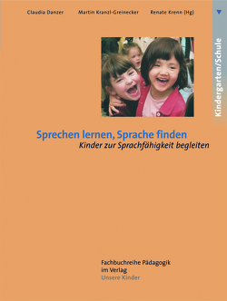 Sprechen lernen, Sprache finden von Danzer,  Claudia, Kranzl-Greinecker,  Martin, Krenn,  Renate