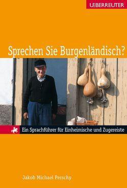 Sprechen Sie Burgenländisch? von Perschy,  Jakob Michael