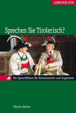 Sprechen Sie Tirolerisch? von Reiter,  Martin