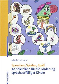Sprechen, Spielen, Spaß 20 Spielpläne für die Förderung sprachauffälliger Kinder von Herse,  Sylvia, Mahlau,  Kathrin