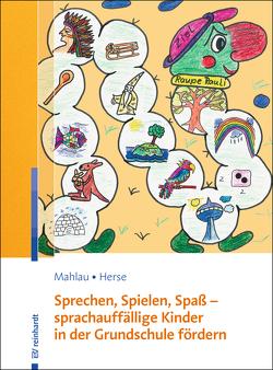 Sprechen, Spielen, Spaß – sprachauffällige Kinder in der Grundschule fördern von Herse,  Sylvia, Mahlau,  Kathrin