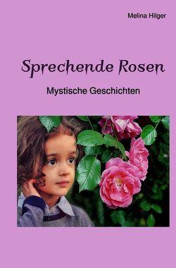 Sprechende Rosen von Hilger,  Melina