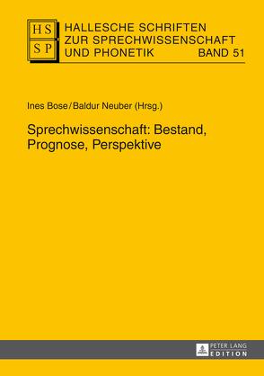 Sprechwissenschaft: Bestand, Prognose, Perspektive von Bose,  Ines, Neuber,  Baldur