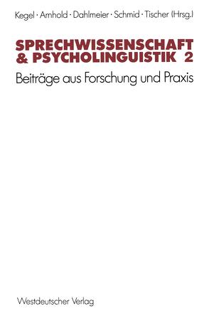Sprechwissenschaft & Psycholinguistik 2 von Arnhold,  Thomas, Dahlmeier,  Klaus, Kegel,  Gerd, Schmid,  Gerhard, Tischer,  Bernd