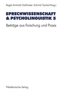 Sprechwissenschaft & Psycholinguistik 5 von Arnhold,  Thomas, Dahlmeier,  Klaus, Kegel,  Gerd, Schmid,  Gerhard, Tischer,  Bernd
