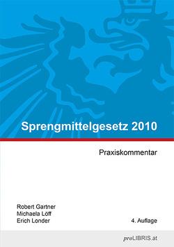 Sprengmittelgesetz 2010 von Gartner,  Robert, Löff,  Michaela, Londer,  Erich