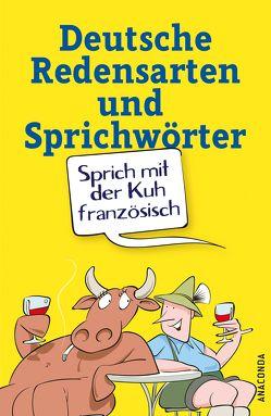 Sprich mit der Kuh französisch – Deutsche Redensarten und Sprichwörter von Karsten,  Rut
