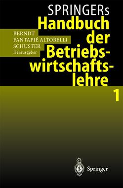 Springers Handbuch der Betriebswirtschaftslehre 1 von Berndt,  Ralph, Fantapié Altobelli,  Claudia, Schuster,  Peter