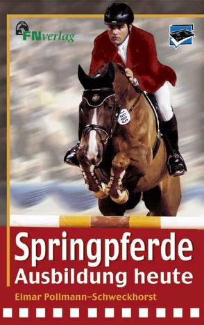 Springpferde-Ausbildung heute von Pollmann-Schweckhorst,  Elmar