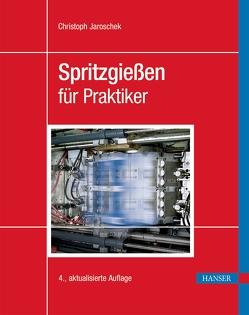Spritzgießen für Praktiker von Jaroschek,  Christoph