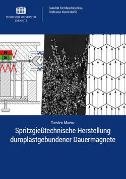 Spritzgießtechnische Herstellung duroplastgebundener Dauermagnete von Maenz,  Torsten
