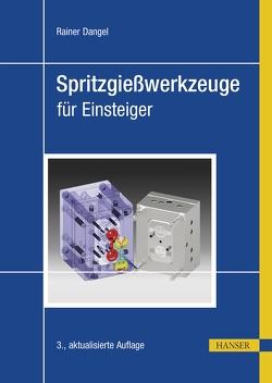 Spritzgießwerkzeuge für Einsteiger von Dangel,  Rainer