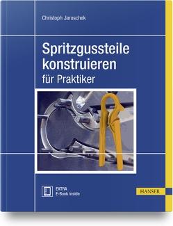 Spritzgussteile konstruieren von Jaroschek,  Christoph