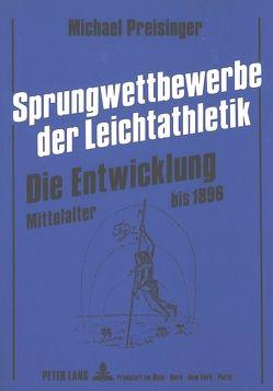 Sprungwettbewerbe der Leichtathletik – Die Entwicklung von Preisinger,  Michael