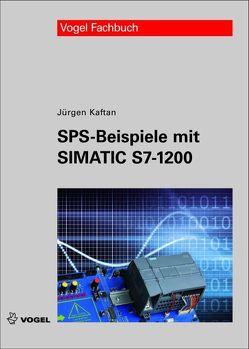 SPS-Beispiele mit Simatic S7-1200 von Kaftan,  Jürgen