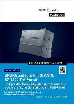 SPS-Grundkurs mit SIMATIC S7-1200 von KAFTAN media, Kaftan,  Jürgen