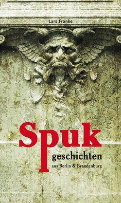Spukgeschichten aus Berlin & Brandenburg von Franke,  Lars
