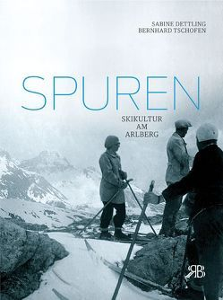 Spuren von Dettling,  Sabine, Schoder,  Gustav, ski.kultur.arlberg, Tschofen,  Bernhard