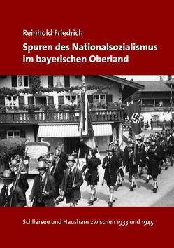 Spuren des Nationalsozialismus im bayerischen Oberland von Friedrich,  Reinhold