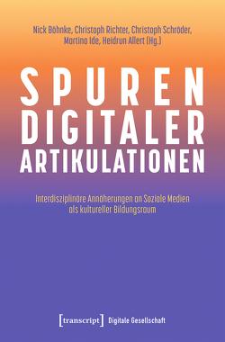 Spuren digitaler Artikulationen von Allert,  Heidrun, Böhnke,  Nick, Ide,  Martina, Richter,  Christoph, Schroeder,  Christoph