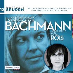 Spuren- Menschen, die uns bewegen: Ingeborg Bachmann von Bachmann,  Ingeborg, Hoell,  Joachim, Rois,  Sophie