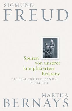 Spuren von unserer komplizierten Existenz von Bernays,  Martha, Fichtner,  Gerhard, Freud,  Sigmund, Grubrich-Simitis,  Ilse, Hirschmüller,  Albrecht