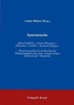 Spurensuche: Alfred Döblin – Ernst Wiechert – Johannes Urzidil – Jochen Klepper von Bluhm,  Lothar
