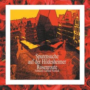 Spurensuche auf der Hildesheimer Rosenroute. von Niemsch,  Gerhard