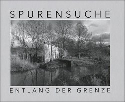 Spurensuche entlang der Grenze von Hessische Landeszentrale für politische Bildung, Hessische Staatskanzlei, Wittenburg,  Siegfried
