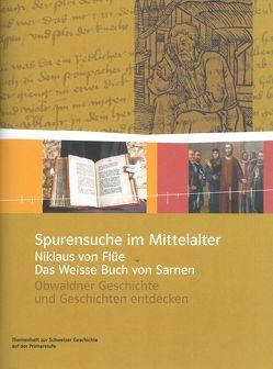 Spurensuche im Mittelalter – Niklaus von Flüe und das Weisse Buch von Sarnen von Gautschi,  Peter, Ziegler,  Sabine
