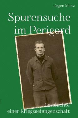Spurensuche im Perigord von Mietz,  Jürgen
