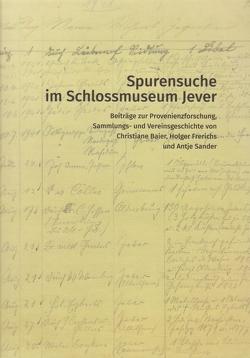 Spurensuche im Schlossmuseum Jever von Baier,  Christian, Frerichs,  Holger, Sander,  Antje