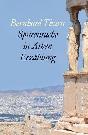 Spurensuche in Athen von Thurn,  Bernhard