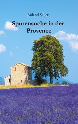 Spurensuche in der Provence von Roland,  Seiler