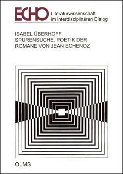 Spurensuche. Poetik der Romane von Jean Echenoz von Überhoff,  Isabel
