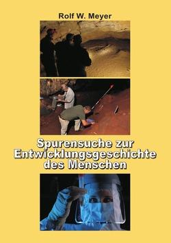 Spurensuche zur Entwicklungsgeschichte des Menschen von Meyer,  Rolf W.