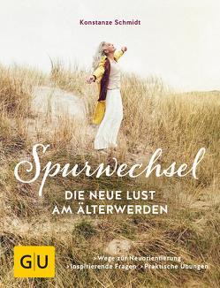 Spurwechsel – Die neue Lust am Älterwerden von Schmidt,  Konstanze