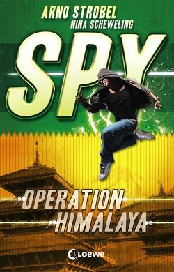 SPY – Operation Himalaya von Scheweling,  Nina, Strobel,  Arno