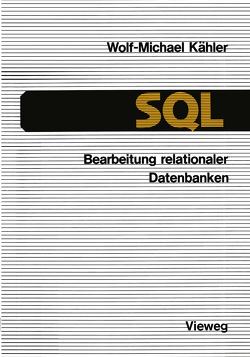 SQL — Bearbeitung relationaler Datenbanken von Kähler,  Wolf Michael