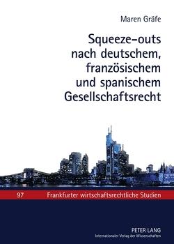 Squeeze-outs nach deutschem, französischem und spanischem Gesellschaftsrecht von Gräfe,  Maren