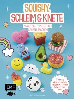 Squishy, Schleim & Knete – Knautsch-Spielzeuge selber machen von Klapper,  Annika, Sillars-Powell,  Tessa