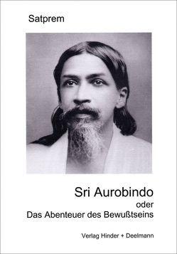 Sri Aurobindo oder das Abenteuer des Bewußtseins von Satprem