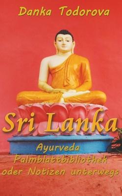 Sri Lanka, Ayurveda, Palmblattbibliothek oder Notizen unterwegs von Todorova,  Danka